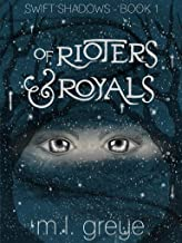 Of Rioters & Royals (Swift Shadows Book 1)