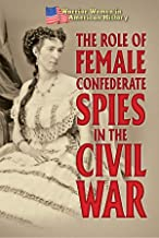 The Role of Female Confederate Spies in the Civil War (Warrior Women in American History)