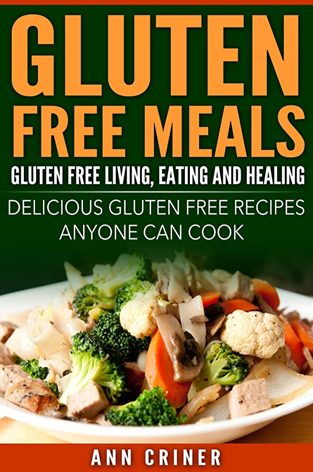 Gluten Free Meals Gluten Free Living, Eating and Healing: Delicious Gluten Free Recipes Anyone Can Cook (English Edition)