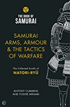 Samurai Arms, Armour & the Tactics of Warfare: The Collected Scrolls of Natori-Ryu (Book of Samurai)