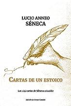 Cartas de un ESTOICO: Las 124 cartas de Séneca a Lucilio