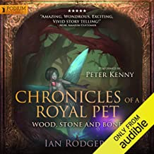 Chronicles of a Royal Pet: Wood, Stone, and Bone: Royal Ooze Chronicles, Book 3