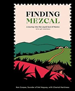 Finding Mezcal: A Journey into the Liquid Soul of Mexico, with 40 Cocktails (English Edition)