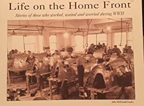 Life on the Home Front: Stories of Those Who Worked, Waited, and Worried During WWII