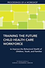 Training the Future Child Health Care Workforce to Improve the Behavioral Health of Children, Youth, and Families: Proceedings of a Workshop