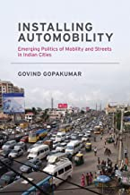 Installing Automobility: Emerging Politics of Mobility and Streets in Indian Cities (Urban and Industrial Environments)