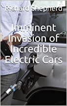 Imminent Invasion of Incredible Electric Cars (Clean Energy Series Book 6)