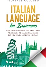 Italian Language for Beginners: Your Easy-to-Follow and Hassle-Free Prime Guide to Learn Italian and Get You Ready to Travel to Italy (Italian Language Learning Book 1) (English Edition)
