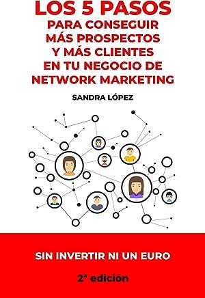Los 5 pasos para conseguir más prospectos y más clientes en tu negocio de Network Marketing sin invertir ni un euro (Spanish Edition)