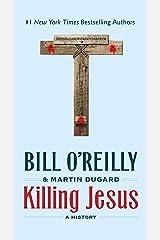 Killing Jesus: A History (Bill O'Reilly's Killing Series) Kindle Edition