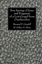 New Sayings of Jesus and Fragment of a Lost Gospel from Oxyrhynchus: