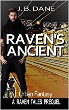 RAVEN'S ANCIENT: A Raven's Tales Prequel (THE RAVEN TALES Prequels Book 3)
