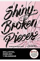 Shiny Broken Pieces (Brillantes, rebeldes y peligrosas) (Spanish Edition) Kindle Edition