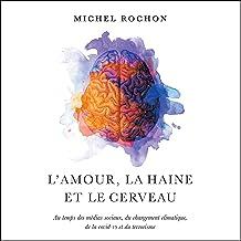 L'amour, la haine et le cerveau [Love, Hate and the Brain]: Au temps des médias sociaux, des changements climatiques, de l...