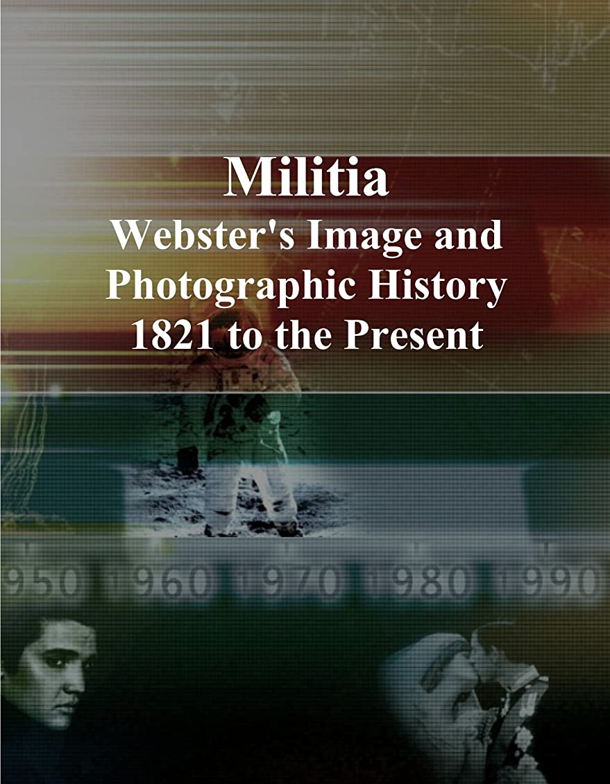 豊富抗議健康的Militia: Webster's Image and Photographic History, 1821 to the Present