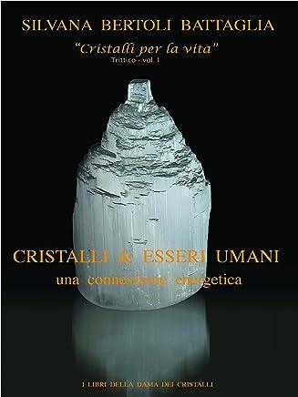 Cristalli & esseri umani. Una connessione energetica - Vol. 1 del trittico Cristalli per la vita