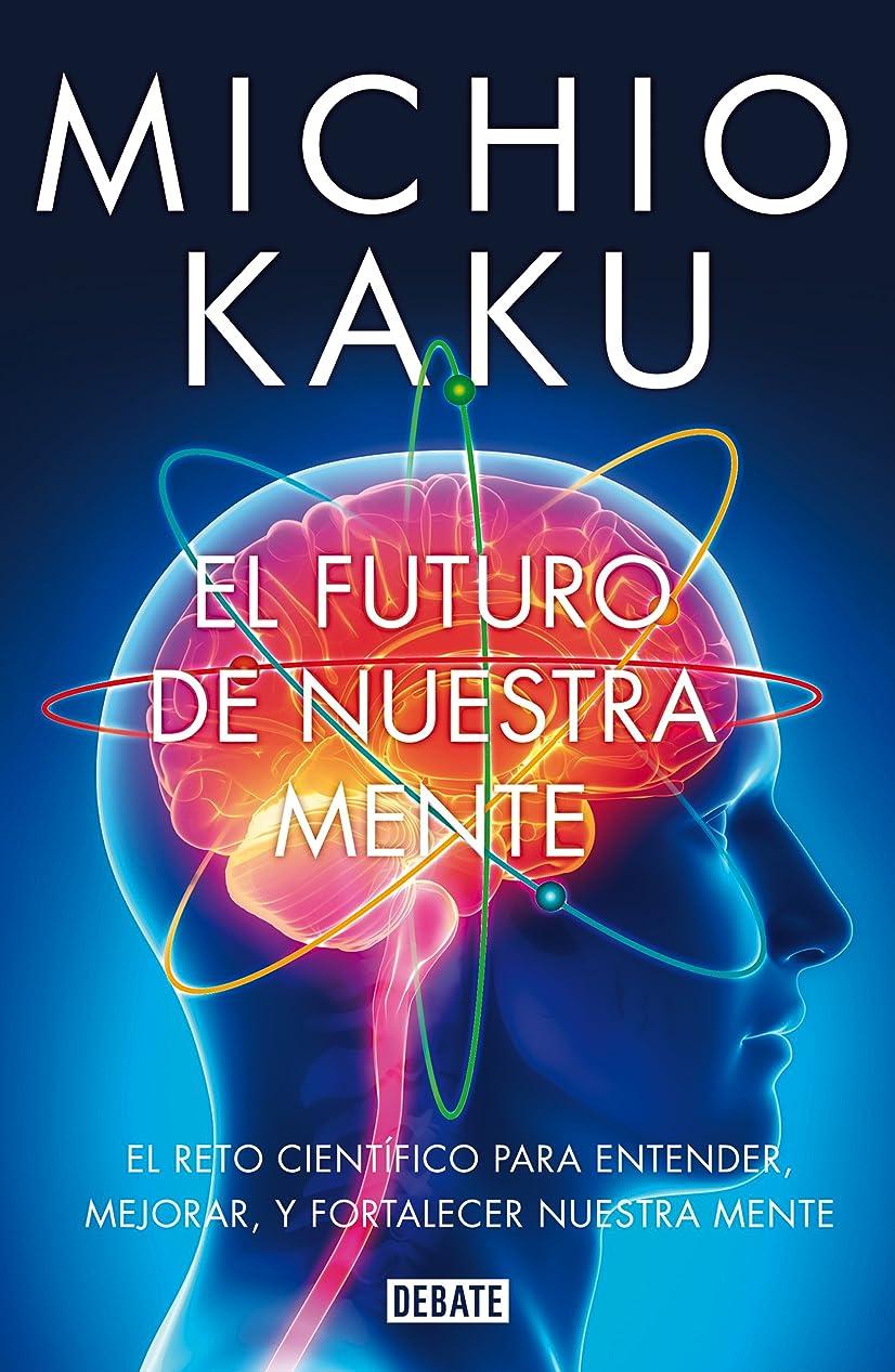 線形スーツ目の前のEl futuro de nuestra mente: El reto científico para entender, mejorar, y fortalecer nuestra mente (Spanish Edition)