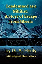 Condemned as a Nihilist: A Story of Escape from Siberia : with original illustrations