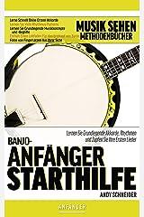 Banjo-Anfänger Starthilfe: Lernen Sie Grundlegende Akkorde, Rhythmen und Zupfen Sie Ihre Ersten Lieder (German Edition) Kindle Edition