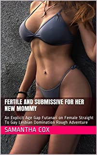 Fertile And Submissive For Her New Mommy: An Explicit Age Gap Futanari on Female Straight To Gay Lesbian Domination Rough Adventure (English Edition)