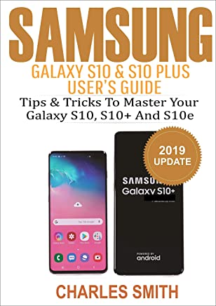 Samsung Galaxy S10 & S10 plus User's Guide: Tips and Tricks to Master Your Samsung S10, S10 plus & 10e