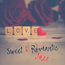 Sweet & Romantic Jazz: Lovely Background, Candle Light Dinner Music, Lover Mood Lounge, Romantic Instrumental Song