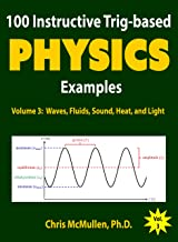 100 Instructive Trig-based Physics Examples: Waves, Fluids, Sound, Heat, and Light (Trig-based Physics Problems with Solutions Book 3)