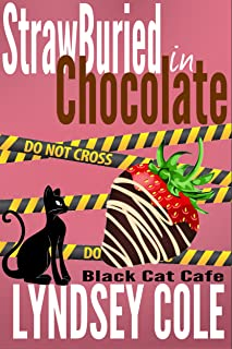 StrawBuried in Chocolate (Black Cat Cafe Cozy Mystery Series Book 2)