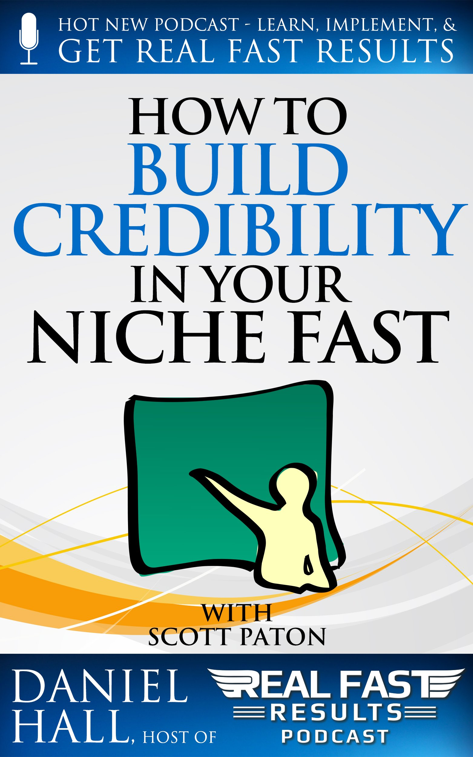 How to Build Credibility in Your Niche Fast (Real Fast Results Book 45)