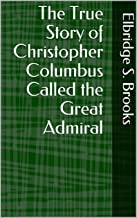 The True Story of Christopher Columbus Called the Great Admiral