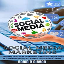 Social Media Marketing: Step by Step Guide to Be an Influencer of Millions on Digital World by Creating Own Brand on Faceb...