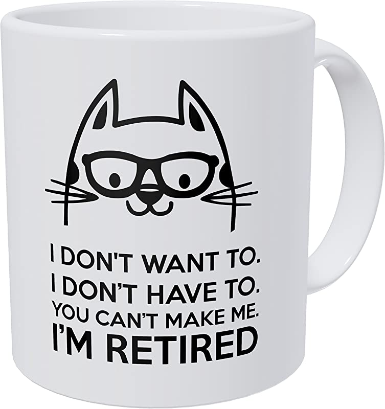 Wampumtuk Retired Cat I Don T Want To You Can T Make Me 11 Ounces Funny Coffee Mug