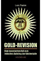 Gold-Revision: Vom kosmischen Fall zum irdischen Aufstieg der Edelmetalle Kindle Ausgabe