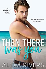 Then There Was You: An Opposites Attract Small Town Romance (Haven Bay Book 1) Kindle Edition