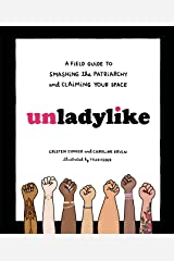 Unladylike: A Field Guide to Smashing the Patriarchy and Claiming Your Space Kindle Edition