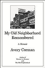 My Old Neighborhood Remembered: A Memoir