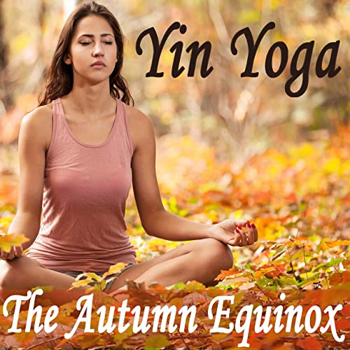 The Autumn Equinox Yin Yoga (Time to Go Yinside Pt. 9) de ...