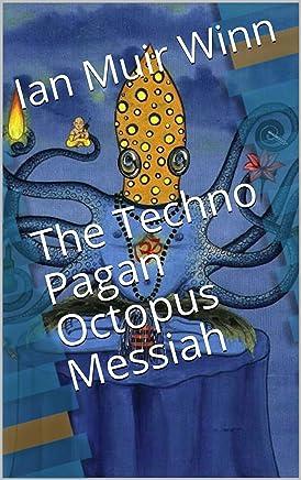 The Techno Pagan Octopus Messiah