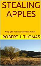 STEALING APPLES: Ninety-Eighth in a Series of Jess Williams Westerns (A Jess Williams Western Book 98)