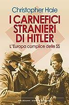 I carnefici stranieri di Hitler: L'Europa complice delle SS (Italian Edition)