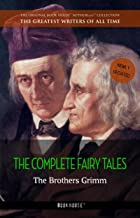 The Brothers Grimm: The Complete Fairy Tales (The Greatest Writers of All Time Book 5)