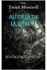 AU-DELÀ DE LA LUNE - 3: RÉSURGENCE - PARTIE 1 (AU-DELÀ DE LA LUNE (format poche)) Format Kindle