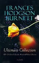 FRANCES HODGSON BURNETT Ultimate Collection: 40+ Children's Books, Novels & Short Stories (Illustrated): Little Lord Faunt...