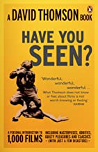'Have You Seen...?': a Personal Introduction to 1,000 Films including masterpieces, oddities and guilty pleasures (with just a few disasters) (English Edition)