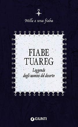 Fiabe tuareg: Leggende degli uomini del deserto (Mille e una fiaba Vol. 11)