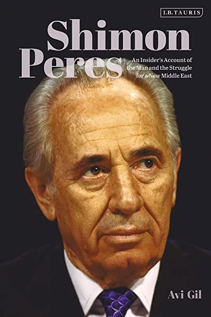 Shimon Peres: An Insider's Account of the Man and the Struggle for a New Middle East (English Edition)