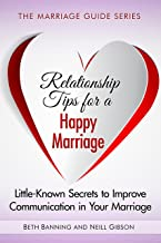 Relationship Tips for a Happy Marriage: Little-Known Secrets to Improve Communication in Your Marriage (The Marriage Guide...