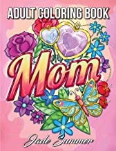 Mom Coloring Book: An Adult Coloring Book with Loving Mothers, Beautiful Flowers, Adorable Animals, and Inspirational Quotes
