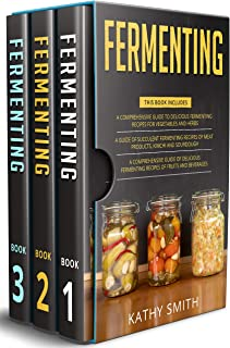 Fermenting: 3 in 1- Guide to Delicious Fermenting Recipes for Vegetables and Herbs+ Fermenting Recipes of Meat Products, K...