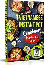 Vietnamese Instant Pot Cookbook: Popular Vietnamese recipes for Pressure Cooker, Instant Pot, Multicooker, Crock Pot Express. Quick and Easy Vietnamese Meals for Any Taste!
